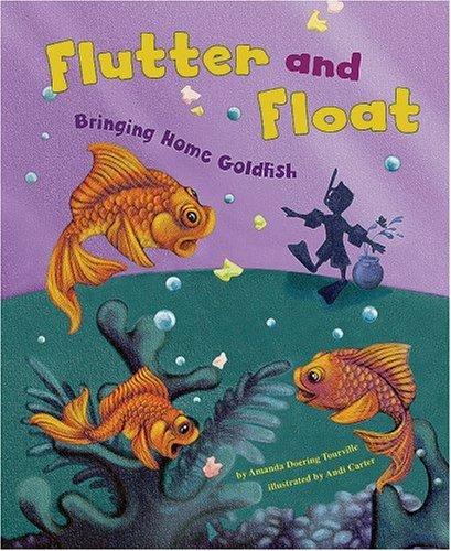 Flutter and Float: Bringing Home Goldfish (Get: Doering Tourville, Amanda
