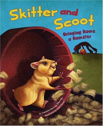 Skitter and Scoot: Bringing Home a Hamster: Doering Tourville, Amanda