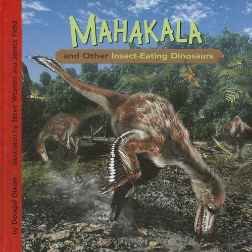 Mahakala and Other Insect-Eating Dinosaurs (Dinosaur Find): Dougal Dixon