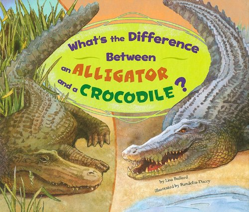 What's the Difference Between an Alligator and a Crocodile? (What's the Difference? (...