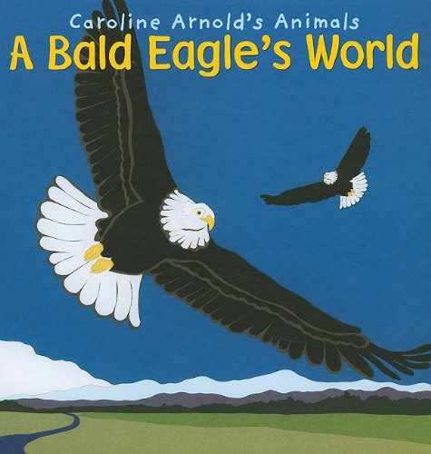 9781404857414: A Bald Eagle's World (Caroline Arnold's Animals)