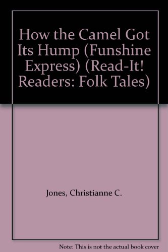 How the Camel Got Its Hump (Funshine Express) (Read-It! Readers: Folk Tales) (1404859594) by Jones, Christianne C.