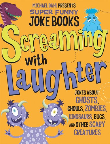 9781404863729: Screaming with Laughter: Jokes About Ghosts, Ghouls, Zombies, Dinosaurs, Bugs, and Other Scary Creatures (Michael Dahl Presents Super Funny Joke Books)