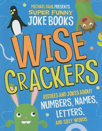 9781404863736: Wise Crackers: Riddles and Jokes About Numbers, Names, Letters, and Silly Words (Michael Dahl Presents Super Funny Joke Books)