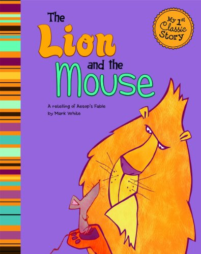 The Lion and the Mouse: A Retelling of Aesop's Fable (My First Classic Story): Mark White