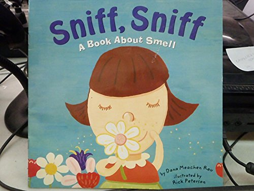 9781404865426: Sniff, Sniff [Scholastic]: A Book about Smell (Amazing Body: The Five Senses)