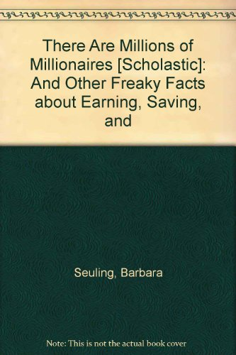 There Are Millions of Millionaires [Scholastic]: And Other Freaky Facts about Earning, Saving, and:...