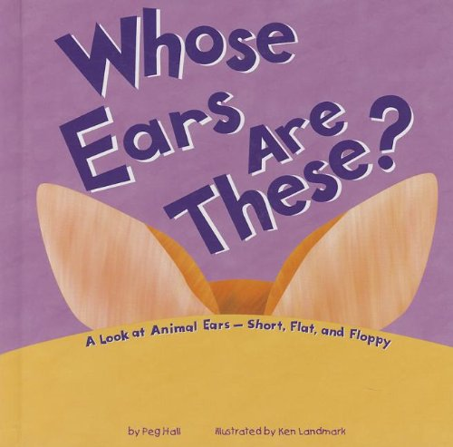 9781404865914: Whose Ears Are These?: A Look at Animal Ears - Short, Flat, and Floppy (Whose Is It?)