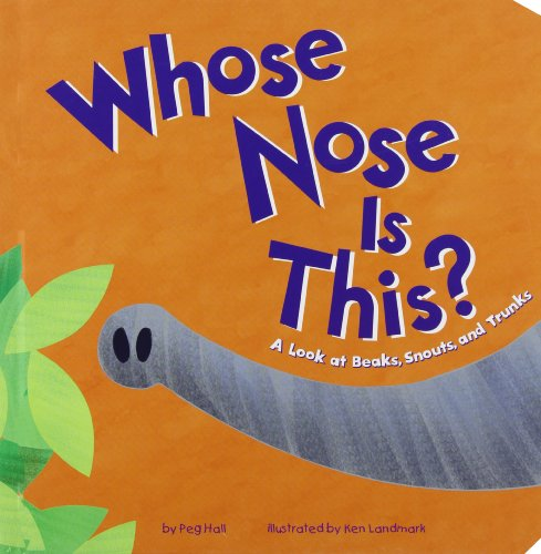 Whose Nose Is This?: A Look at Beaks, Snouts, and Trunks (Whose Is It?): Hall, Peg