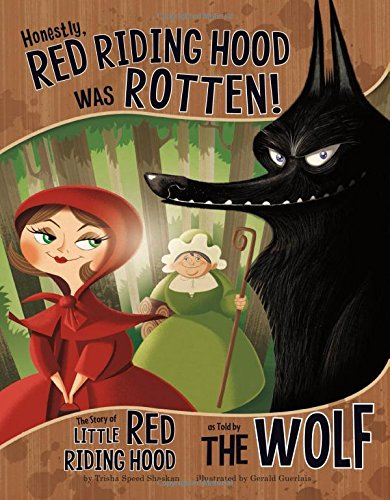 9781404870468: Honestly, Red Riding Hood Was Rotten!: The Story of Little Red Riding Hood as Told by the Wolf (The Other Side of the Story)