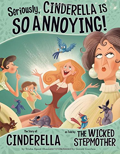9781404870482: Seriously, Cinderella Is SO Annoying!: The Story of Cinderella as Told by the Wicked Stepmother (The Other Side of the Story)