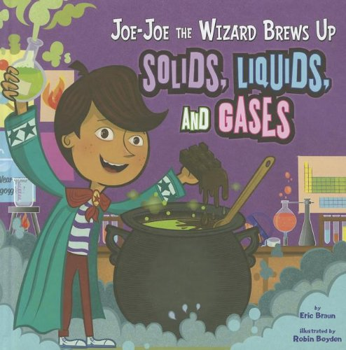 Joe-Joe the Wizard Brews Up Solids, Liquids, and Gases (In the Science Lab): Braun, Eric