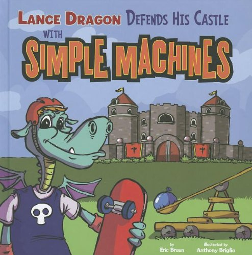 9781404873728: Lance Dragon Defends His Castle with Simple Machines (In the Science Lab)