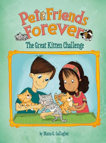 9781404875012: The Great Kitten Challenge (Pet Friends Forever)