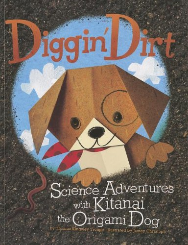 9781404880665: Diggin' Dirt: Science Adventures with Kitanai the Origami Dog (Origami Science Adventures)