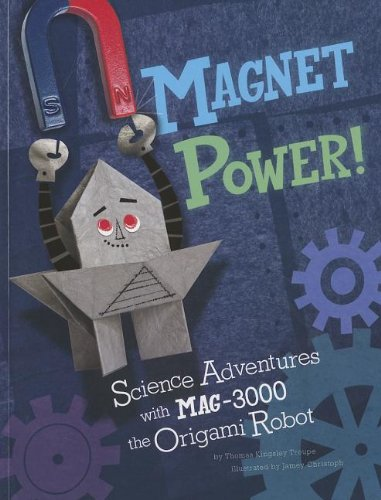 Magnet Power!: Science Adventures with MAG-3000 the Origami Robot (Origami Science Adventures): ...