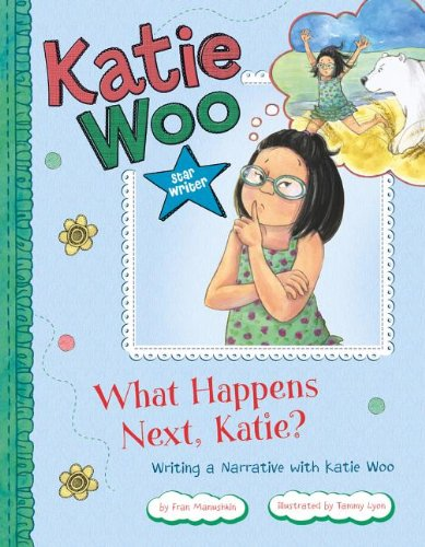 What Happens Next, Katie?: Writing a Narrative with Katie Woo (Library Binding): Fran Manushkin