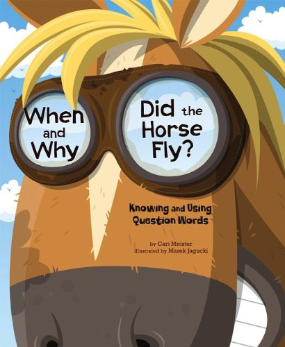 When and Why Did the Horse Fly?: Cari Meister