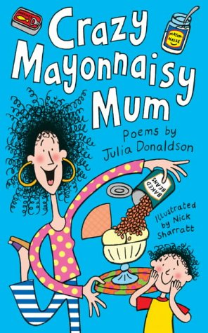 Crazy Mayonnaisy Mum: Donaldson, Julia