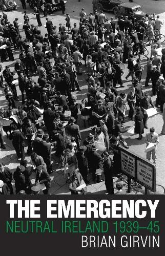 The Emergency: Neutral Ireland 1939-45: Girvin, Brian