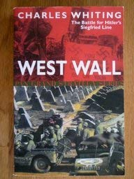 West Wall: The Battle for Hitler's Siegfried: Charles Whiting