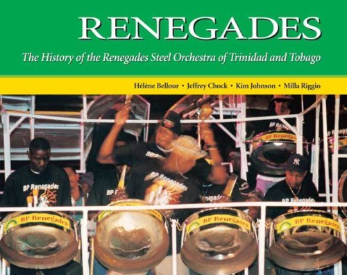 Renegades; The history of the renegades steel orchestra of Trinidad and Tobago.: Bellour, Helene; ...