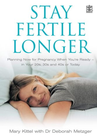 9781405032865: Stay Fertile Longer: Planning Now for Pregnancy When You're Ready - In Your 20s, 30s and 40s or Today