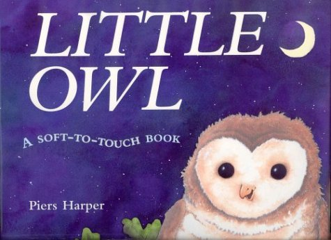 LITTLE OWL: A SOFT-TO-TOUCH BOOK.: Harper, Piers.