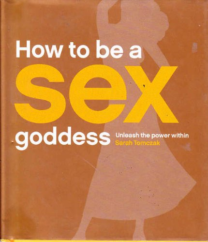 9781405035804: How to Be a Sex Goddess : Unleash the Power Within