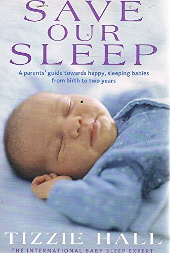 9781405036856: Save our sleep: a parents' guide towards happy, sleeping babies from birth to two years