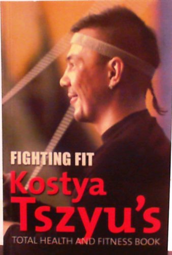 9781405036900: Fighting Fit Kostya Tszyu's Total Health and Fitness Book