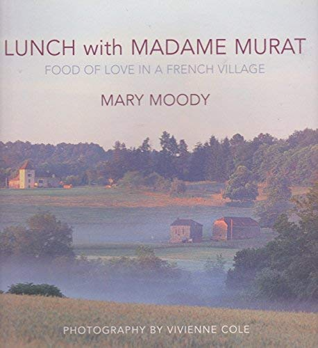 Lunch with Madame Murat: Food of Love in a French Village