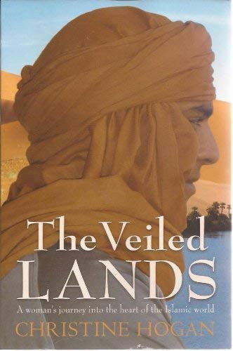 9781405037013: The Veiled Lands: A Woman's Journey into the Heart of the Islamic World