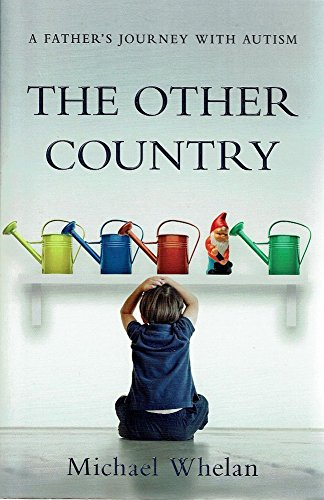 The other country: a father's journey with autism (1405038853) by Michael Whelan