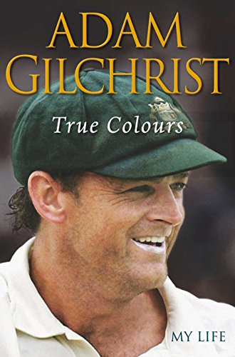 True Colours : My Life: Gilchrist, Adam