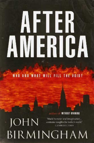After America: Who and What Will Fill the Void?: John Birmingham
