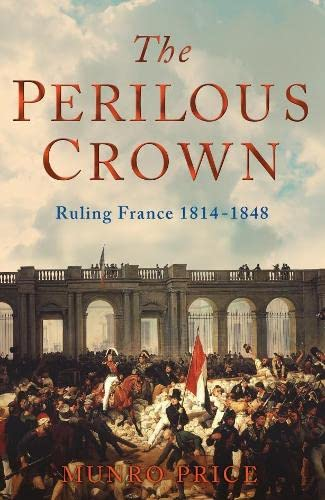 9781405040822: The Perilous Crown: France Between Revolutions 1814-1848