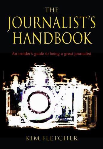 9781405040884: The Journalist's Handbook: An Insider's Guide to Being a Great Journalist