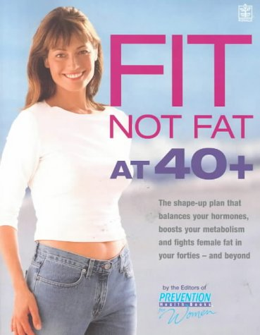 "Fit Not Fat at 40 Plus: The Shape-Up Plan That Balances Your Hormones, Boosts Your Metabolism and Fights Female Fat in Your Forties - And Beyond (140504179X) by ""Prevention"" Magazine Health Books"