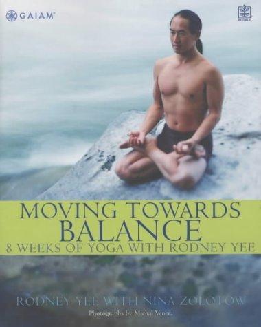 9781405041812: Moving Towards Balance: 8 Weeks of Yoga with Rodney Yee