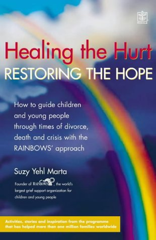 9781405041911: Healing the Hurt, Retoring the Hope: How to Help Children and Teenagers Through Times of Divorce, Death and Crisis
