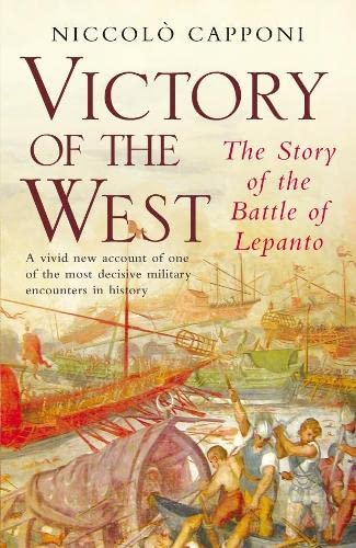 9781405045889: Victory of the West: The Story of the Battle of Lepanto