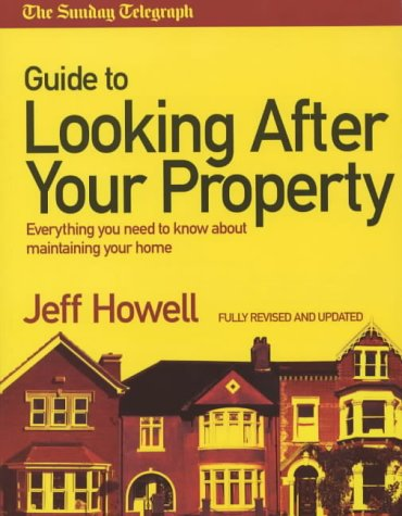 "The ""Sunday Telegraph"" Guide to Looking After Your Property 2004: Everything You Need to Know About Maintaining Your Home (1405046589) by Howell, Jeff"