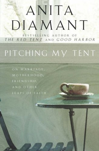 9781405046602: Pitching My Tent: On Marriage, Motherhood, Friendship, and Other Leaps of Faith