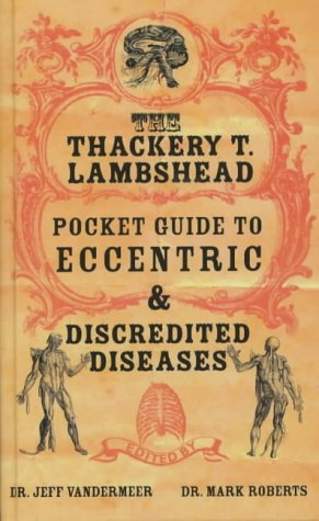 9781405049603: The Thackery T Lambshead Pocket Guide To Eccentric & Discredited Diseases