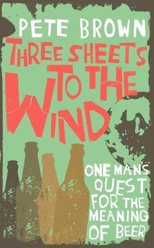 9781405049870: Three Sheets To The Wind: One Man's Quest For The Meaning Of Beer