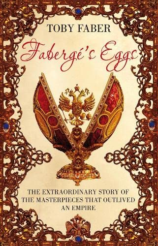 9781405053884: Faberge's Eggs: The Extraordinary Story of the Masterpieces That Outlived an Empire