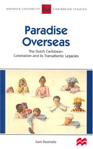 9781405057134: Paradise Overseas: The Dutch Caribbean - Colonialism and Its Transatlantic Legacies (Warwick University Caribbean Studies)