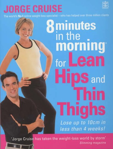 8 Minutes in the Morning for Lean Hips and Thin Thighs: Cruise, Jorge