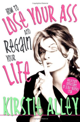 HOW TO LOSE YOUR ASS AND REGAIN YOUR LIFE - Reluctant Confessions of a Big-Butted Star
